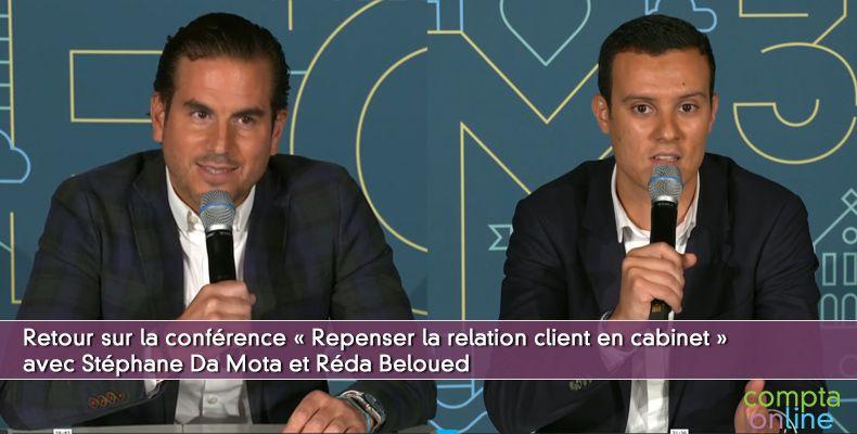 Retour sur la conférence « Repenser la relation client en cabinet » avec Stéphane Da Mota et Réda Beloued