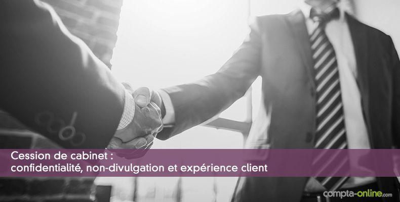 Cession de cabinet : confidentialité, non-divulgation et expérience client