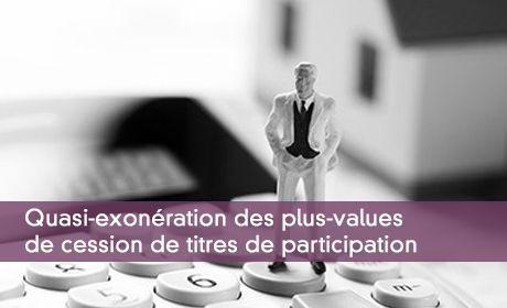 Quasi-exonération des plus-values de cession de titres de participation