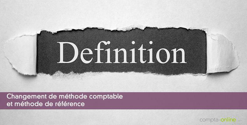 Définition : changement de méthode comptable et méthode de référence
