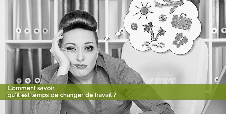 Comment savoir qu'il est temps de changer de travail ?