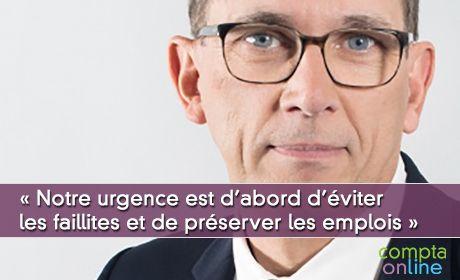 « Notre urgence est d'abord d'éviter les faillites et de préserver les emplois »