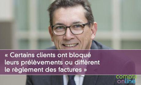 « Certains clients ont bloqué leurs prélèvements ou diffèrent le règlement des factures »