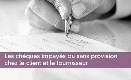 Les chèques impayés ou sans provision chez le client et le fournisseur