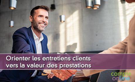 Orienter les entretiens clients vers la valeur des prestations