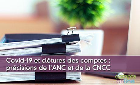 Crise sanitaire et clôtures des comptes : précisions de l'ANC et de la CNCC