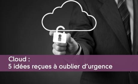 Cloud : 5 idées reçues à oublier d'urgence