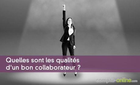 Quelles sont les qualités d'un bon collaborateur ?