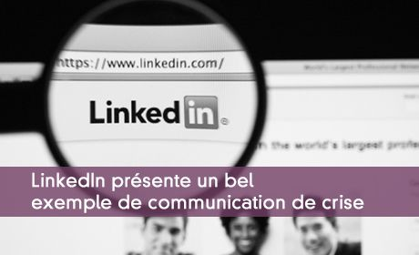 Linkedin : bel exemple de communication de crise