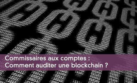 Commissaires aux comptes : Comment auditer une blockchain ?