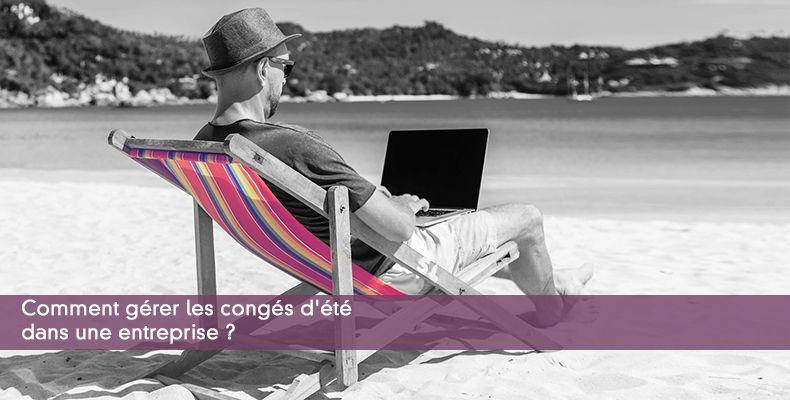Comment gérer les congés d'été dans une entreprise ?