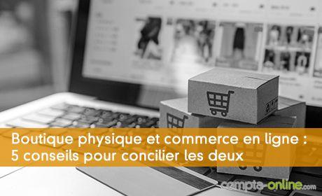 Boutique physique et commerce en ligne : 5 conseils pour concilier les deux