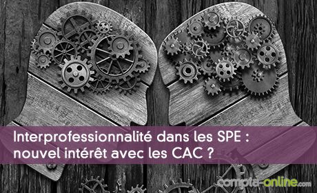 Interprofessionnalité dans les SPE : nouvel intérêt avec les CAC ?