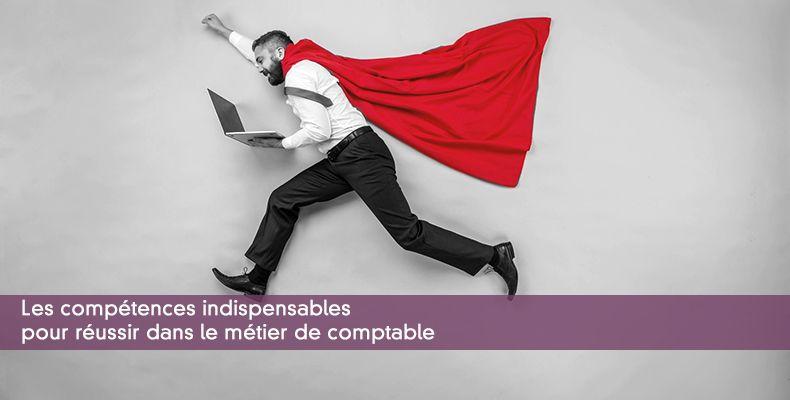 Les compétences indispensables pour réussir dans le métier de comptable