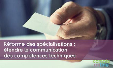 Réforme des spécialisations : étendre la communication des compétences techniques