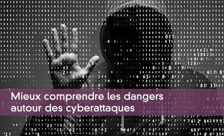 Mieux comprendre les dangers autour des cyberattaques