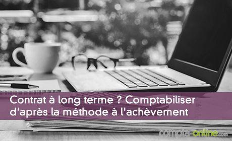 Comptabiliser les contrats à long terme : la méthode à l'achèvement