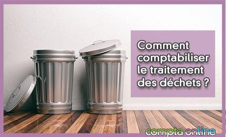 Comment comptabiliser le traitement des déchets ?
