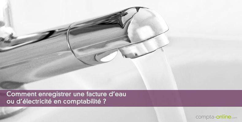 Comment enregistrer une facture d'eau ou d'électricité en comptabilité ?