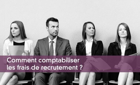 Comptabiliser les frais de recrutement