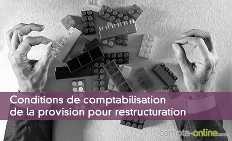 Conditions de comptabilisation de la provision pour restructuration