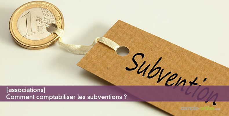 Comment comptabiliser les subventions ?