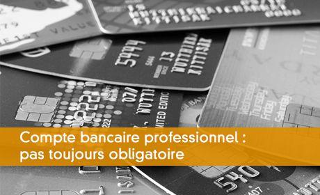 Compte bancaire professionnel : pas toujours obligatoire