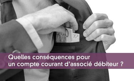 Les conséquences d'un compte courant d'associé débiteur