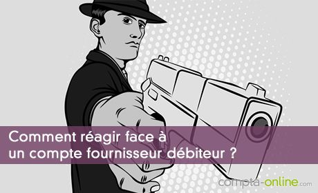 Comment réagir face à un compte fournisseur débiteur ?