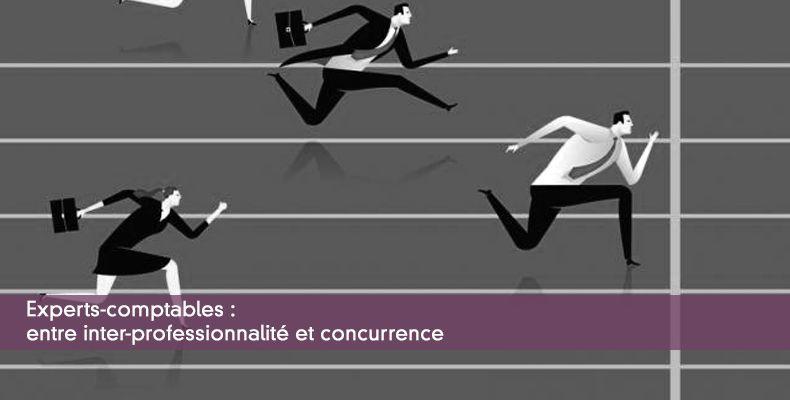Experts-comptables : entre inter-professionnalité et concurrence