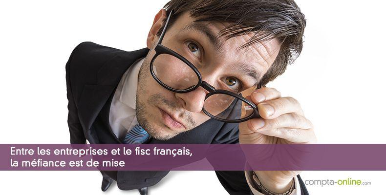 Entre les entreprises et le fisc français, la méfiance est de mise