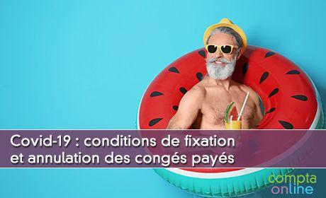 Covid-19 : conditions de fixation et annulation des congés payés