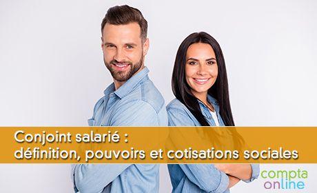 Conjoint salarié : définition, pouvoirs et cotisations sociales