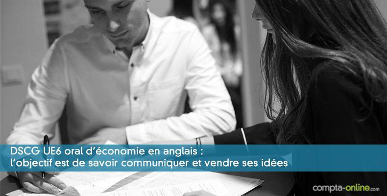 DSCG UE6 oral d'économie en anglais : l'objectif est de savoir communiquer et vendre ses idées