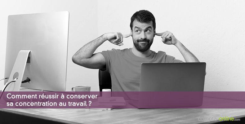 Comment réussir à conserver sa concentration au travail ?