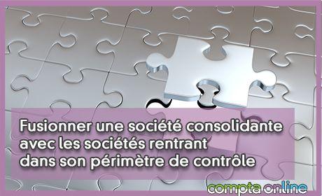 Fusionner une société consolidante avec les sociétés rentrant dans son périmètre de contrôle