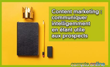 Content marketing : communiquer intelligemment en étant utile aux prospects