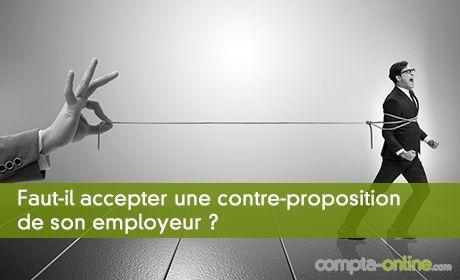 Faut-il accepter une contre-proposition de son employeur ?
