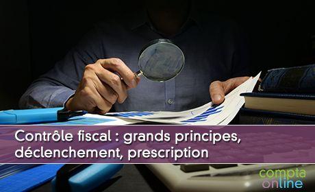 Contrôle fiscal : grands principes,  déclenchement, prescription