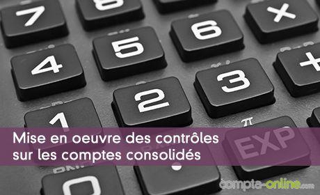 Mise en oeuvre des contrôles sur les comptes consolidés
