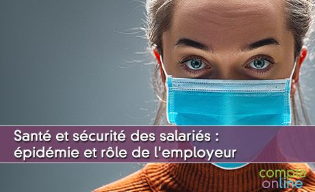 Santé et sécurité des salariés : épidémie et rôle de l'employeur