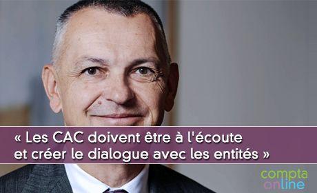 « Les commissaires aux comptes doivent être à l'écoute et créer le dialogue avec les entités »