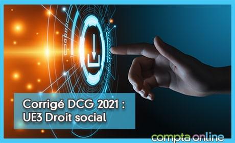 Corrigé DCG 2021 : UE3 Droit social