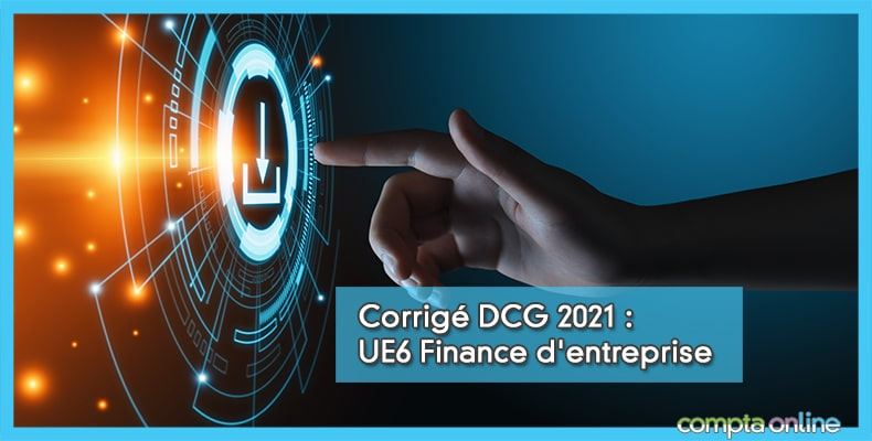 Corrigé DCG 2021 UE6