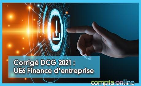 Corrigé DCG 2021 : UE6 Finance d'entreprise