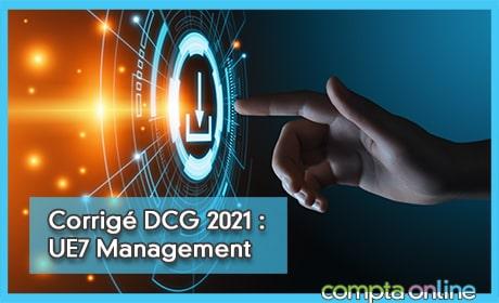 Corrigé DCG 2021 : UE7 Management