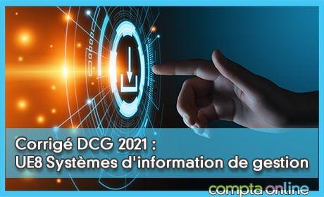 Corrigé DCG 2021 : UE8 Systèmes d'information de gestion