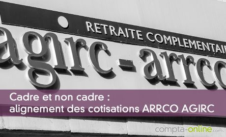 Cadre et non cadre : alignement des cotisations ARRCO AGIRC en 2019