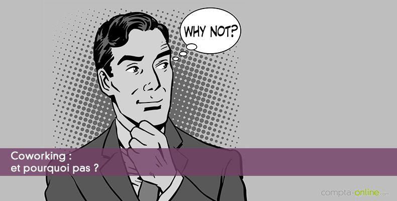 Coworking : et pourquoi pas ?