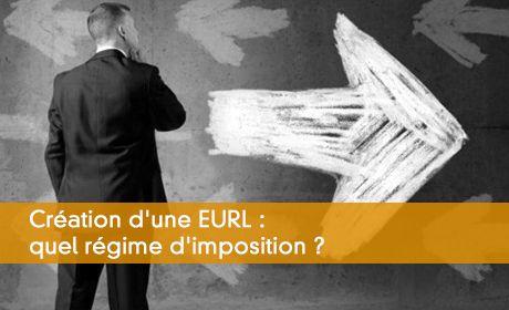 Création d'une EURL : quel régime d'imposition ?